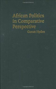 African Politics in Comparative Perspective by Goran Hyden. $18.39. 316 pages. Publisher: Cambridge University Press (September 30, 2005)