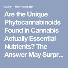 Are the Unique Phytocannabinoids Found in Cannabis Actually Essential Nutrients? The Answer May Surprise You...