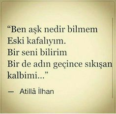 I do not know what love is, as i am old fashion I only know you and my increasing cardio when your name comes up Atilla İlhan Poem Quotes, Daily Quotes, True Quotes, Words Quotes, Poems, Sayings, Good Sentences, Qoutes About Love, Meaningful Words