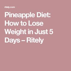 Pineapple Diet: How to Lose Weight in Just 5 Days – Ritely
