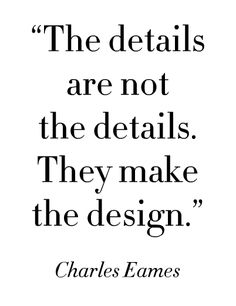 "They make the design"" -Charles Eames ""The details are not the details. They make the design"" -Charles Eames Great Quotes, Quotes To Live By, Inspirational Quotes, Inspire Quotes, Motivational Quotes, The Words, Words Quotes, Me Quotes, Sayings"