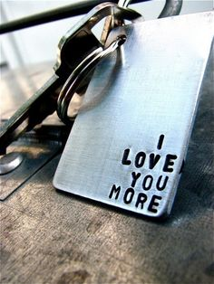 My honey says this everyday.  I Love You More  Custom Keychain. Perfect for by theCopperPoppy, $16.00