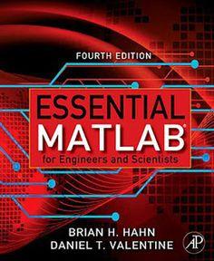 Essential MATLAB for Engineers and Scientists / Brian Hahn y Daniel Valentine. -- 4ª ed. --  2009. Acceso al libro en formato electrónico:  http://www.sciencedirect.com.accedys2.bbtk.ull.es/science/book/9780123748836