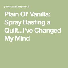 Plain Ol' Vanilla: Spray Basting a Quilt...I've Changed My Mind