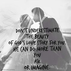 Don't underestimate God's plan... He can do more than you ask or imagine! #futuremarriage