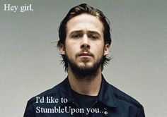 Hey Girl I'd like to StumbleUpon you... http://socialmediaryangosling.tumblr.com/
