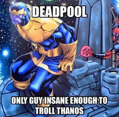 Well, he did break up with thanos s girlfriend while thanos was still dayting her (if you dont know who she is, its Mistres Death)