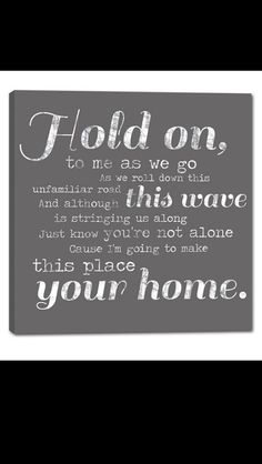 """""""I'm gonna make this place your Home""""...LOVE this song & love our new home <3"""