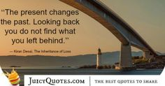 Quote About Change - Kiran Desai Change Is Good Quotes, Sounds Good, Be Yourself Quotes, Looking Back, Picture Quotes, Best Quotes, Good Things, Life, Best Quotes Ever