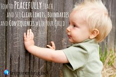How to Peacefully Teach and Set Clear Limits, Boundaries and Consequences with Your Child