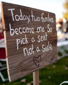 Today, two families become one. So pick a seat not a side. I love this!!!