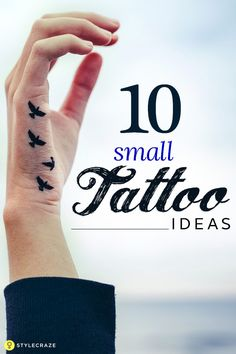 Some people like to get a small tattoo of a cute bird or a flock of flying birds. These tattoos give a simple yet trendy look. They are also very appealing and eye-catching. These little bird designs enhance the beauty of the body part where they are engraved. 10 Adorable Small Tattoo Ideas
