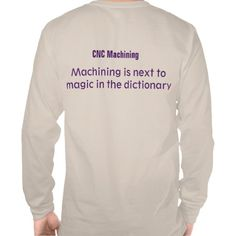 Machining is next to the word magic shirt.  This Shirt and more Machinist GIFTS.  Click ONTO photo to gain online access.