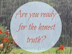 Are you ready for the honest truth? #Satya http://www.hunteryoga.com/blog/satya-truth/