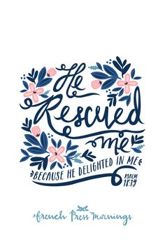 """French Press Mornings - Psalm 18:19 """"He rescued me because He delighted in me."""""""