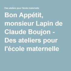Bon Appétit, monsieur Lapin de Claude Boujon - Des ateliers pour l'école maternelle