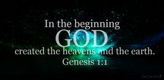 Genesis 1:1-2 In the beginning God created the heavens and the earth. The earth was formless and void, and darkness was over the surface of the deep, and the Spirit of God was moving over the surfa…