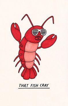 Ya know, like a crayfish ...