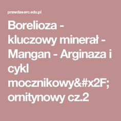 Borelioza - kluczowy minerał - Mangan - Arginaza i cykl mocznikowy/ornitynowy cz.2