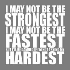 Not strongest, not fastest, but I will try my hardest