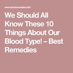 We Should All Know These 10 Things About Our Blood Type! – Best Remedies