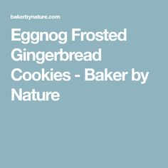 Eggnog Frosted Gingerbread Cookies - Baker by Nature
