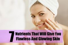 7 Nutrients That Will Give You Flawless And Glowing Skin