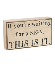Take a look at this 'Waiting for a Sign' Box Sign by Collins on #zulily today!