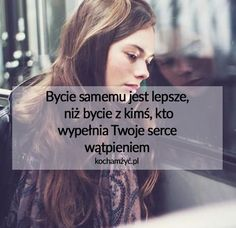 Bycie samemu jest lepszeniż bycie z kimśkto Life Without You, Life Is Good, Inspirational Thoughts, Boss Lady, Life Lessons, Texts, Psychology, Life Quotes, Relationship