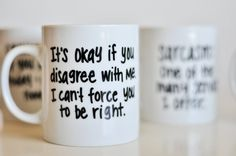 """""""It's Okay if you disagree with me. I can't force you to be right."""" Funny Quotes on 14 oz Mug Hand Painted by UmphreyDesigns@etsy"""