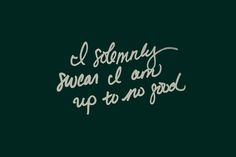 """Harry Potter hand written """"I solemnly swear I am up to no good"""" free downloadable wallpaper for your phone or desktop! There is a whole series of these fandom phrase wallpapers!"""