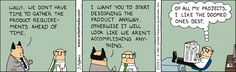 Wally, We don't have time to gather product requirements - Dilbert by Scott Adams. When we started IAG in 1997 this was the popular cartoon our consultants would reference. Now a classic favorite.
