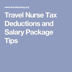 Travel Nurse Tax Deductions and Salary Package Tips
