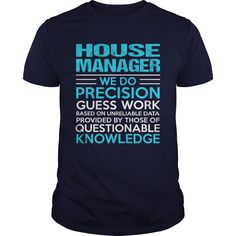 House Manager We Do Precision Guess Work Knowledge T Shirt, Hoodie House Manager