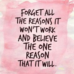 Forget all the reasons it won't work and believe the one reason it will! #empowerment #motivation #hope #manifesting #positivity #lawofattraction #youcreateyourreality #youcandoit #goals #gogetitgirl #quote #uplift #believe #faith #Younique #Youniquepolska #spirituality