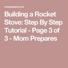 Building a Rocket Stove: Step By Step Tutorial - Page 3 of 3 - Mom Prepares
