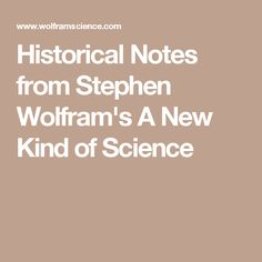 Historical Notes from Stephen Wolfram's A New Kind of Science