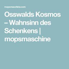 Osswalds Kosmos – Wahnsinn des Schenkens | mopsmaschine