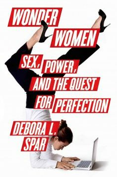 """Read """"Wonder Women Sex, Power, and the Quest for Perfection"""" by Debora L. Spar available from Rakuten Kobo. Fifty years after the Equal Pay Act, why are women still living in a man's world? Debora L. Spar never thought of hersel. Books To Buy, New Books, Books To Read, Wonder Women, Women In History, Social Science, Nonfiction Books, Powerful Women, Reading Lists"""