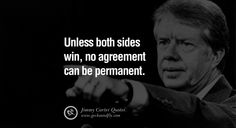 Unless both sides win, no agreement can be permanent. – Jimmy Carter 15 President Jimmy Carter Quotes on Racism, Gay Marriage, Democracy and Discrimination