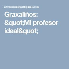 "Graxaliños: ""Mi profesor ideal"""