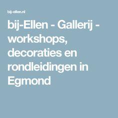 bij-Ellen - Gallerij - workshops, decoraties en rondleidingen in Egmond
