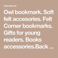Owl bookmark. Soft felt accesories. Felt Corner bookmarks. Gifts for young readers. Books accessories.Back to school bookmark. Handmade