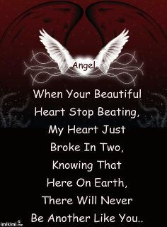 When your beautiful heart stop beating, my heart just broke in two, knowing that here on earth, There will never be Another like you...