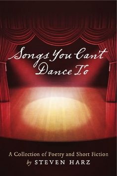 Songs You Can't Dance To: A Collection of Poetry and Short Fiction by Steven Harz by Steven Harz, http://www.amazon.com/dp/B00ATQW5XK/ref=cm_sw_r_pi_dp_mQzarb0NTRQBJ
