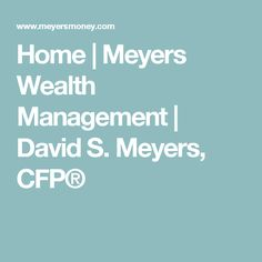 Home Meyers Wealth Management David S Cfp