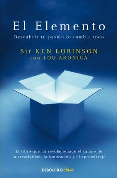 El elemento / The Element by Ken Robinson Ken Robinson, Richard Branson, Books To Read, My Books, Richard Feynman, Creativity And Innovation, The Creator, Things To Sell, Books