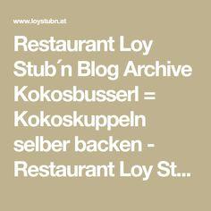 Restaurant Loy Stub´n Blog Archive Kokosbusserl = Kokoskuppeln selber backen - Restaurant Loy Stub´n