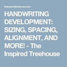 HANDWRITING DEVELOPMENT: SIZING, SPACING, ALIGNMENT, AND MORE! - The Inspired Treehouse