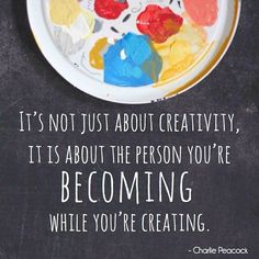 Who are you becoming while you're creating? Inspirational creative quote.